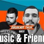 Οι Music & Friends στο Zulucast Talk